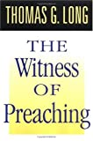 Long, Thomas G.: The Witness Of Preaching