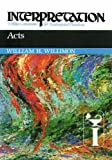 Willimon, William H.: Acts: Interpretation: A Bible Commentary for Teaching and Preaching (Interpretation: A Bible Commentary for Teaching & Preaching)