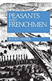 Weber, Eugen Joseph: Peasants into Frenchmen: The Modernization of Rural France, 1870-1914