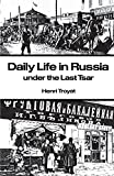 Troyat, Henri: Daily Life in Russia Under the Last Tsar