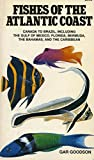 Goodson, Gar: Fishes of the Atlantic Coast: Canada to Brazil, Including the Gulf of Mexico, Florida, Bermuda, the Bahamas, and the Caribbean  408 Fishes in Full