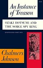 An Instance of Treason: Ozaki Hotsumi and…
