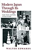 Walter Edwards: Modern Japan Through Its Weddings: Gender, Person, and Society in Ritual Portrayal