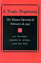 A Tragic Beginning: The Taiwan Uprising of…