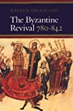 Treadgold, Warren T.: The Byzantine Revival, 780-842