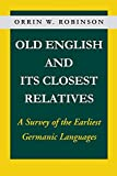 Orrin Robinson: Old English and Its Closest Relatives: A Survey of the Earliest Germanic Languages