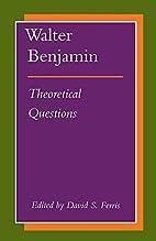 Walter Benjamin: Theoretical Questions