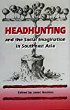 Metcalf, Peter: Headhunting and the Social Imagination in Southeast Asia
