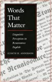 Anderson, Judith H.: Words That Matter: Linguistic Perception in Renaissance English