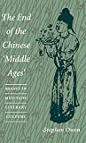 Stephen Owen: The End of the Chinese 'Middle Ages: Essays in Mid-Tang Literary Culture