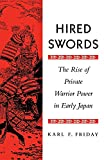 Karl Friday: Hired Swords: The Rise of Private Warrior Power in Early Japan