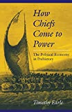 Earle, Timothy K.: How Chiefs Come to Power: The Political Economy in Prehistory