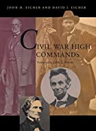 Civil War High Commands by John Eicher