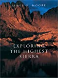 Moore, James G.: Exploring the Highest Sierra