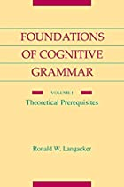 The Foundations of Cognitive Grammar: Volume…
