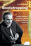 Bardini, Thierry: Bootstrapping: Douglas Engelbart, Coevolution, and the Origins of Personal Computing