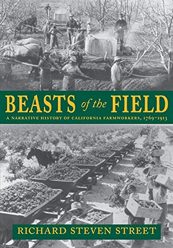 beasts-of-the-field-a-narrative-history-of-california-farmworkers-1769-1913
