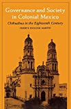 Martin, Richard: Governance and Society in Colonial Mexico: Chihuahua in the Eighteenth Century