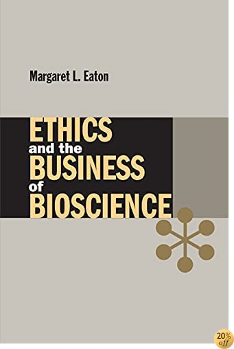 Ethics and the Business of Bioscience (Stanford Business Books (Paperback))
