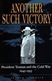 Offner, Arnold A.: Another Such Victory: President Truman and the Cold War, 1945-1953