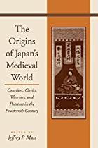 The Origins of Japan's Medieval World:…