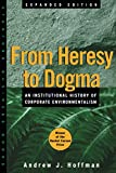 Hoffman, Andrew J.: From Heresy to Dogma: An Institutional History of Corporate Environmentalism