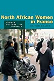 Killian, Caitlin: North African Women in France: Gender, Culture, And Identity