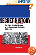 Secret History: The CIA's Classified Account of Its Operations in Guatemala 1952-1954