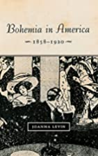 Bohemia in America, 1858-1920 by Joanna…
