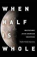When Half Is Whole: Multiethnic Asian…