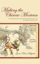 Making the Chinese Mexican: Global…