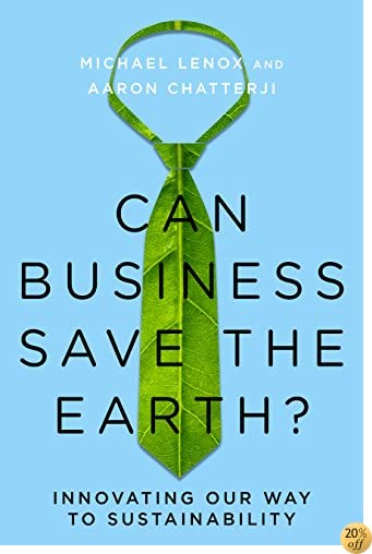 Can Business Save the Earth?: Innovating Our Way to Sustainability