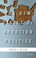 The New States of Abortion Politics by…