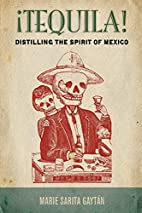 ¡Tequila!: Distilling the Spirit of Mexico…