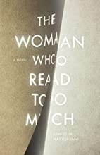 The Woman Who Read Too Much: A Novel by…