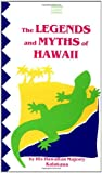 Kalakaua, David: The Legends and Myths of Hawaii : The Fables and Folk-Lore of a Strange People