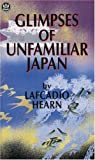 Lafcadio Hearn: Glimpses of Unfamiliar Japan (Lafcadio Hearn Collection)