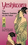 Longstreet, Stephen: Yoshiwara: The Pleasure Quarters of Old Tokyo