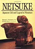 Symmes, Edwin C.: Netsuke: Japanese Life and Legend in Miniature