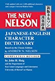 Haig, John H.: The New Nelson Japanese-English Character Dictionary: Based on the Classic Edition by Andrew N. Nelson