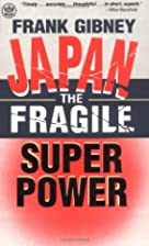 Japan: The Fragile Superpower by Frank…