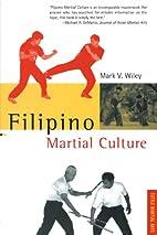 Filipino Martial Culture by Mark V. Wiley