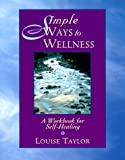 Taylor, Louise: Simple Ways to Wellness: A Workbook for Self-Healing