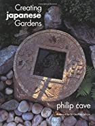 Creating Japanese Gardens by Philip Cave