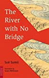 Sumii, Sue: River With No Bridge
