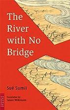 The River with No Bridge by Sue Sumii