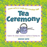 Sato&: Tea Ceremony: Asian arts & crafts for creative kids