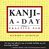 Richard Keirstead: Japanese Kanji a Day Practice Pad Volume 1 (Tuttle Practice Pads) (Vol 1)