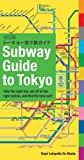 De Mente, Boye Lafayette: Subway Guide to Tokyo: Take the Right Line, Get Off at the Right Station, and Find the Best Exit!