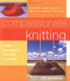 Tara Jon Manning: Compassionate Knitting: Finding Basic Goodness in the Work of Our Hands